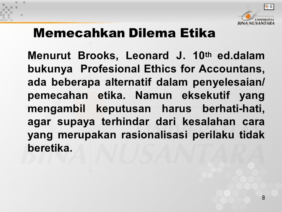 8 Memecahkan Dilema Etika Menurut Brooks, Leonard J. 10 th ed.dalam bukunya Profesional Ethics for Accountans, ada beberapa alternatif dalam penyelesa
