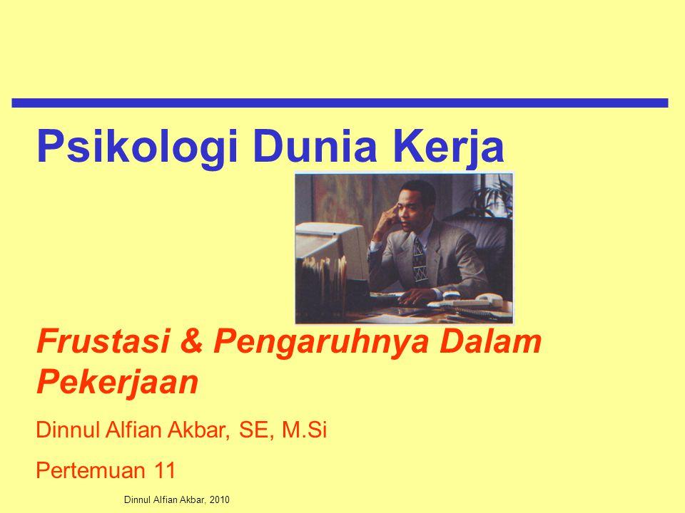 Dinnul Alfian Akbar, 2010 Frustasi & Pengaruhnya Dalam Pekerjaan Dinnul Alfian Akbar, SE, M.Si Pertemuan 11 Psikologi Dunia Kerja