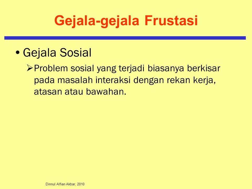 Dinnul Alfian Akbar, 2010 Gejala-gejala Frustasi Gejala Sosial  Problem sosial yang terjadi biasanya berkisar pada masalah interaksi dengan rekan kerja, atasan atau bawahan.