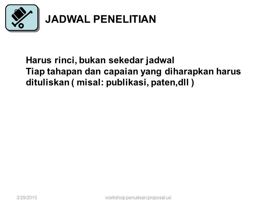 JADWAL PENELITIAN Harus rinci, bukan sekedar jadwal Tiap tahapan dan capaian yang diharapkan harus dituliskan ( misal: publikasi, paten,dll ) 3/29/201