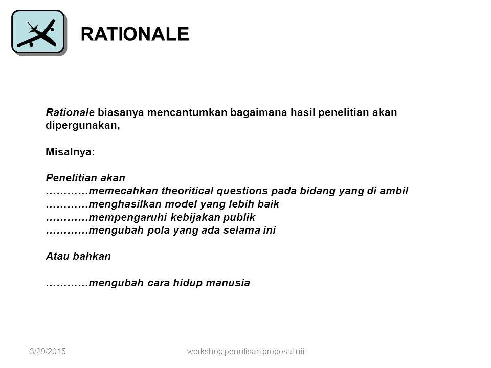 RATIONALE Rationale biasanya mencantumkan bagaimana hasil penelitian akan dipergunakan, Misalnya: Penelitian akan …………memecahkan theoritical questions
