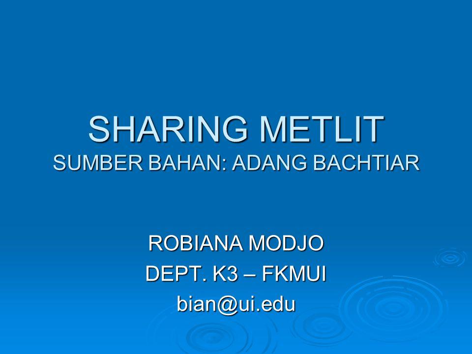 SHARING METLIT SUMBER BAHAN: ADANG BACHTIAR ROBIANA MODJO DEPT. K3 – FKMUI bian@ui.edu