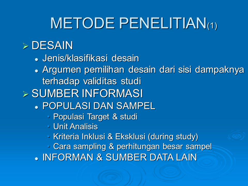 METODE PENELITIAN (1)  DESAIN Jenis/klasifikasi desain Jenis/klasifikasi desain Argumen pemilihan desain dari sisi dampaknya terhadap validitas studi