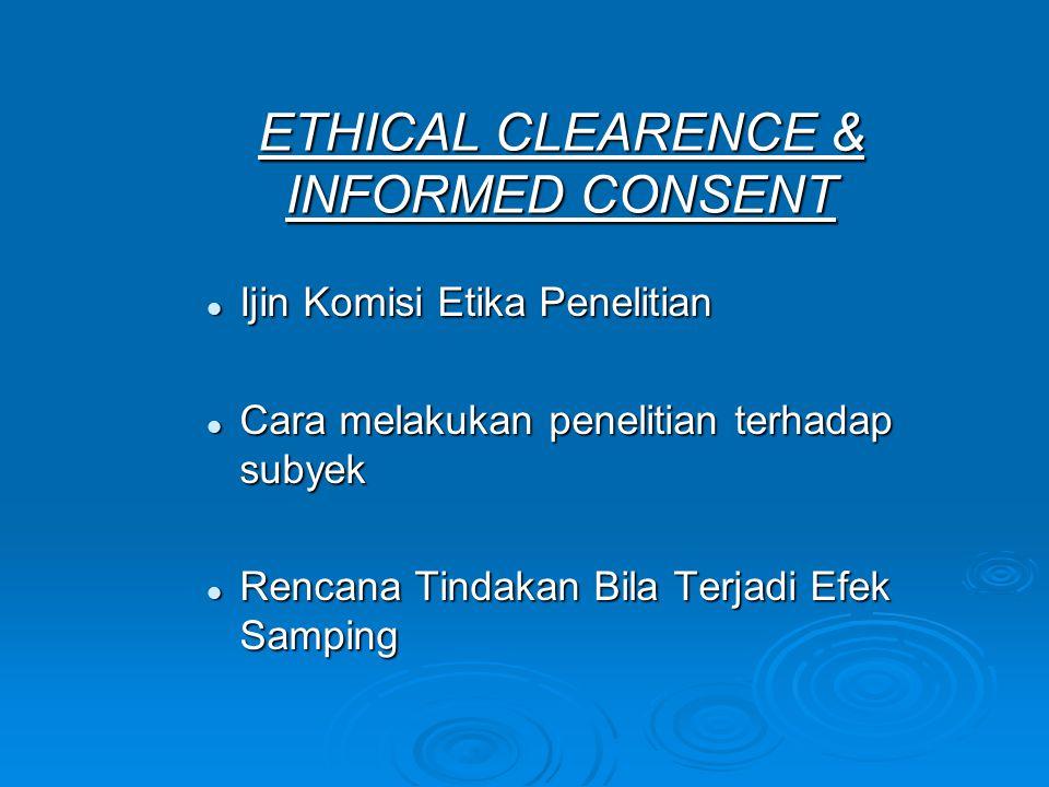 ETHICAL CLEARENCE & INFORMED CONSENT Ijin Komisi Etika Penelitian Ijin Komisi Etika Penelitian Cara melakukan penelitian terhadap subyek Cara melakuka