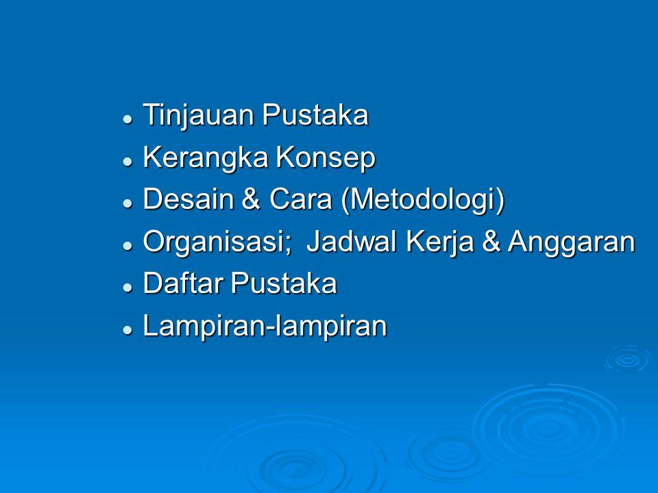 Tinjauan Pustaka Tinjauan Pustaka Kerangka Konsep Kerangka Konsep Desain & Cara (Metodologi) Desain & Cara (Metodologi) Organisasi; Jadwal Kerja & Ang