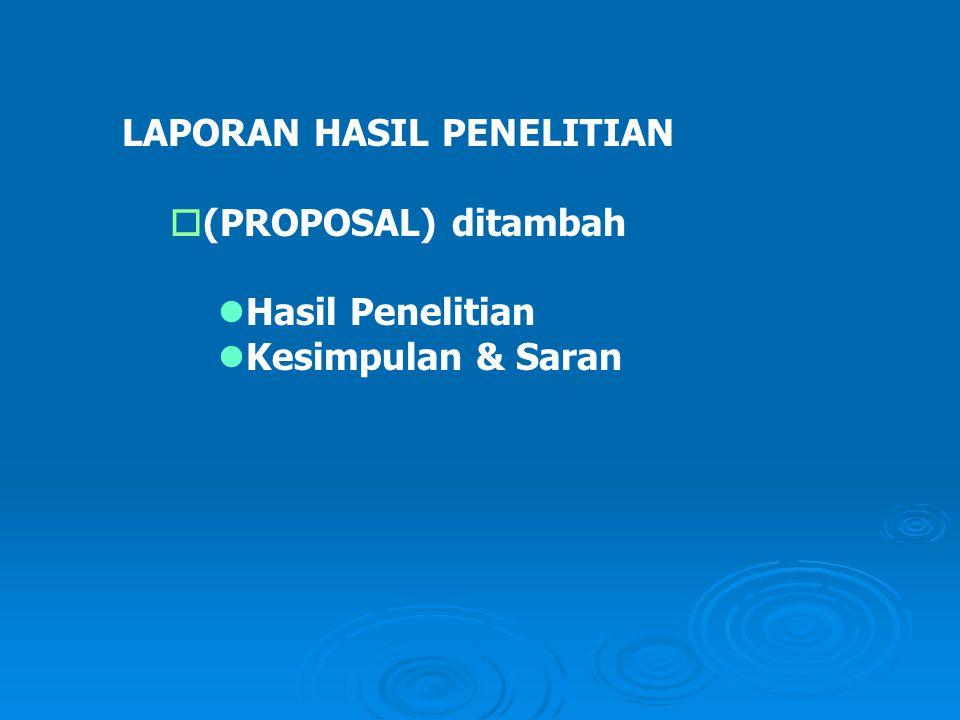 LAPORAN HASIL PENELITIAN o(PROPOSAL) ditambah lHasil Penelitian lKesimpulan & Saran