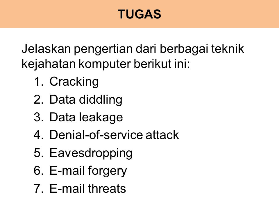 TUGAS Jelaskan pengertian dari berbagai teknik kejahatan komputer berikut ini: 1.Cracking 2.Data diddling 3.Data leakage 4.Denial-of-service attack 5.