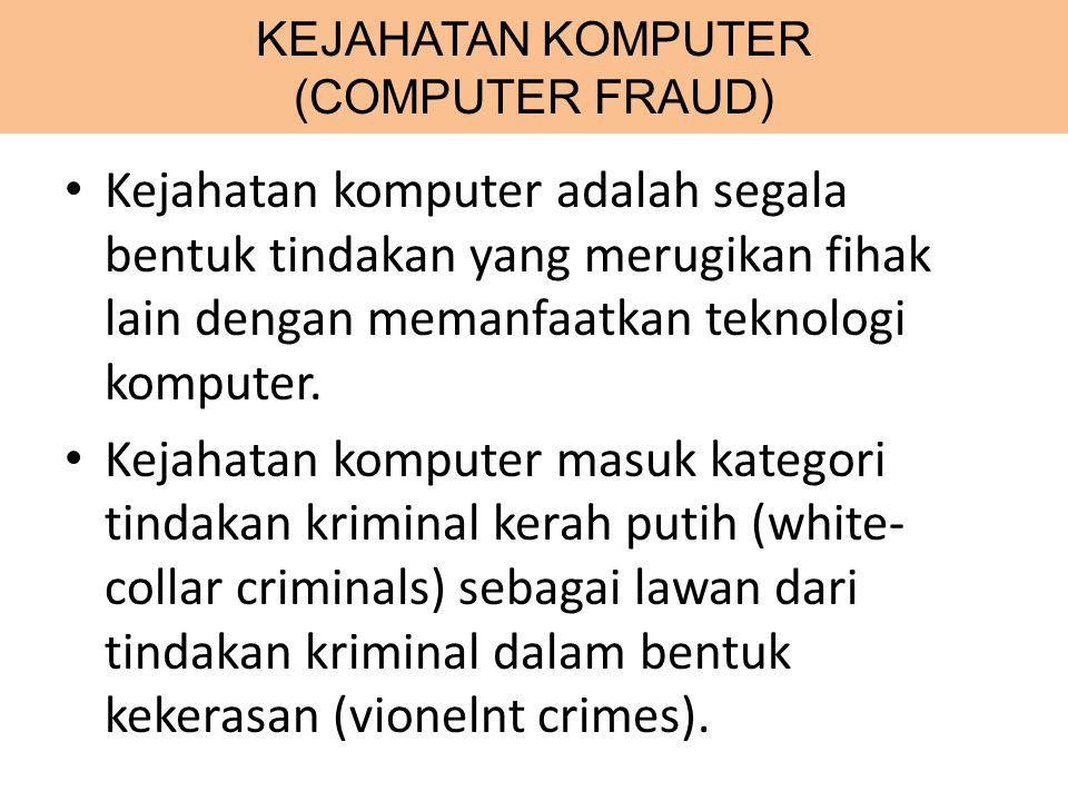 KEJAHATAN KOMPUTER (COMPUTER FRAUD) Kejahatan komputer adalah segala bentuk tindakan yang merugikan fihak lain dengan memanfaatkan teknologi komputer.