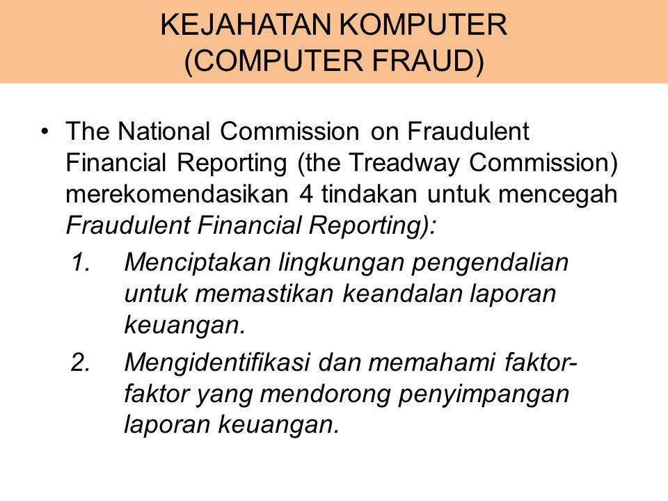 KEJAHATAN KOMPUTER (COMPUTER FRAUD) The National Commission on Fraudulent Financial Reporting (the Treadway Commission) merekomendasikan 4 tindakan un