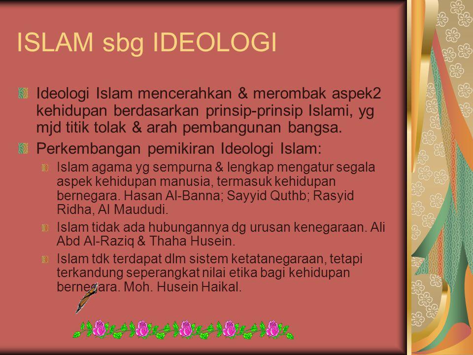 ISLAM sbg IDEOLOGI Ideologi Islam mencerahkan & merombak aspek2 kehidupan berdasarkan prinsip-prinsip Islami, yg mjd titik tolak & arah pembangunan ba