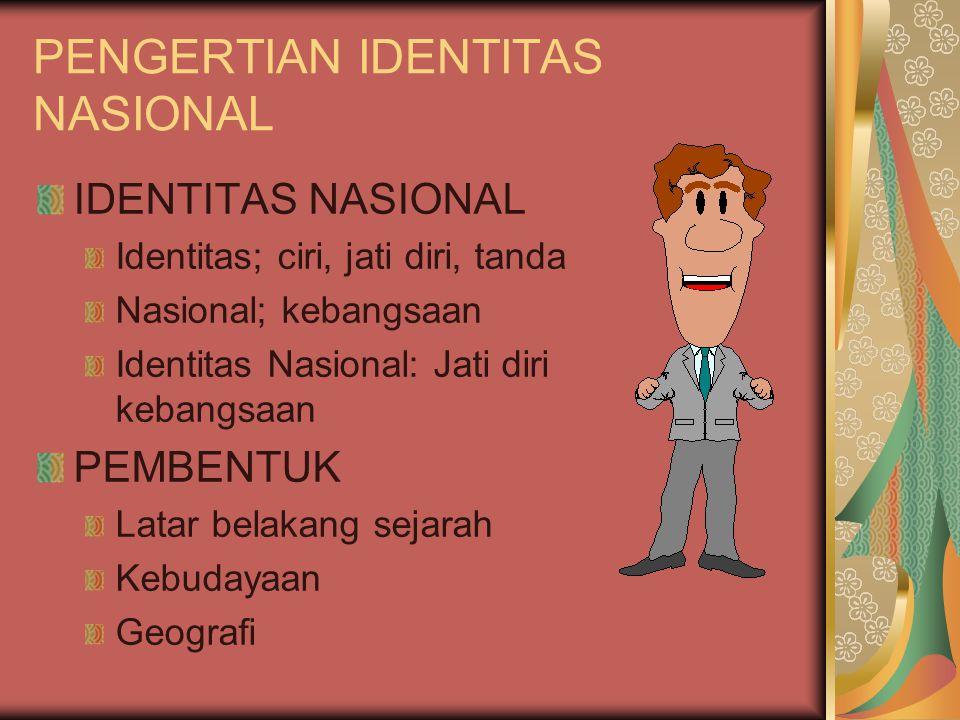 PENGERTIAN IDENTITAS NASIONAL IDENTITAS NASIONAL Identitas; ciri, jati diri, tanda Nasional; kebangsaan Identitas Nasional: Jati diri kebangsaan PEMBE