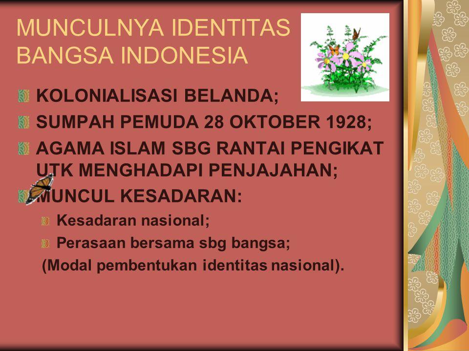 MUNCULNYA IDENTITAS BANGSA INDONESIA KOLONIALISASI BELANDA; SUMPAH PEMUDA 28 OKTOBER 1928; AGAMA ISLAM SBG RANTAI PENGIKAT UTK MENGHADAPI PENJAJAHAN;