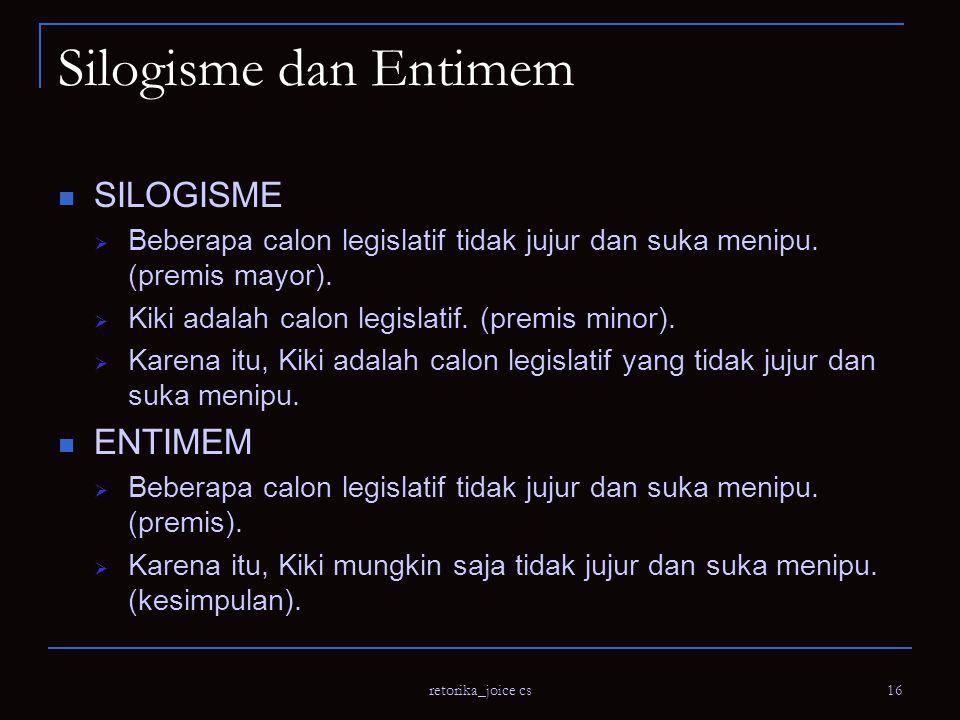 retorika_joice cs 16 Silogisme dan Entimem SILOGISME  Beberapa calon legislatif tidak jujur dan suka menipu.