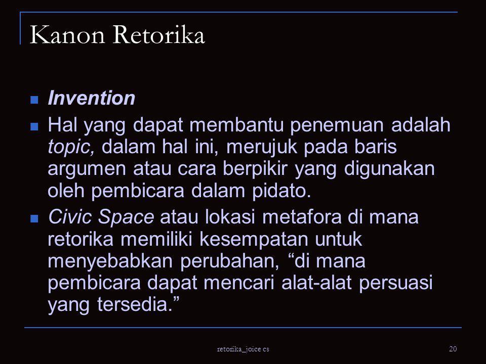 retorika_joice cs 20 Kanon Retorika Invention Hal yang dapat membantu penemuan adalah topic, dalam hal ini, merujuk pada baris argumen atau cara berpikir yang digunakan oleh pembicara dalam pidato.