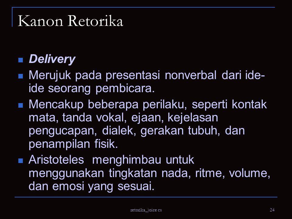 retorika_joice cs 24 Kanon Retorika Delivery Merujuk pada presentasi nonverbal dari ide- ide seorang pembicara.