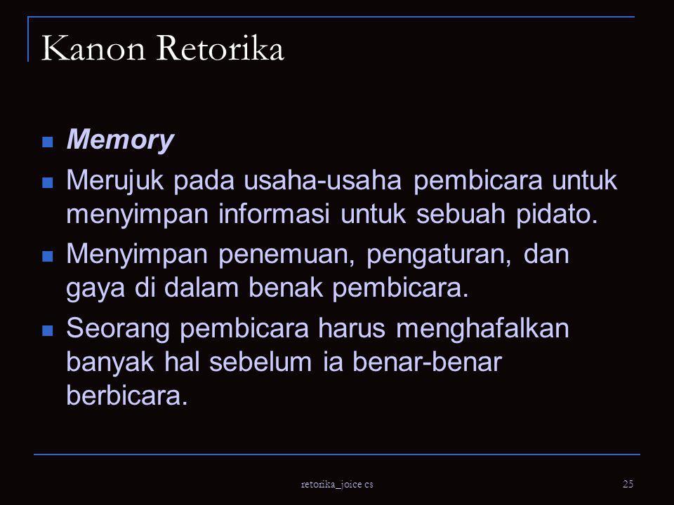 retorika_joice cs 25 Kanon Retorika Memory Merujuk pada usaha-usaha pembicara untuk menyimpan informasi untuk sebuah pidato.
