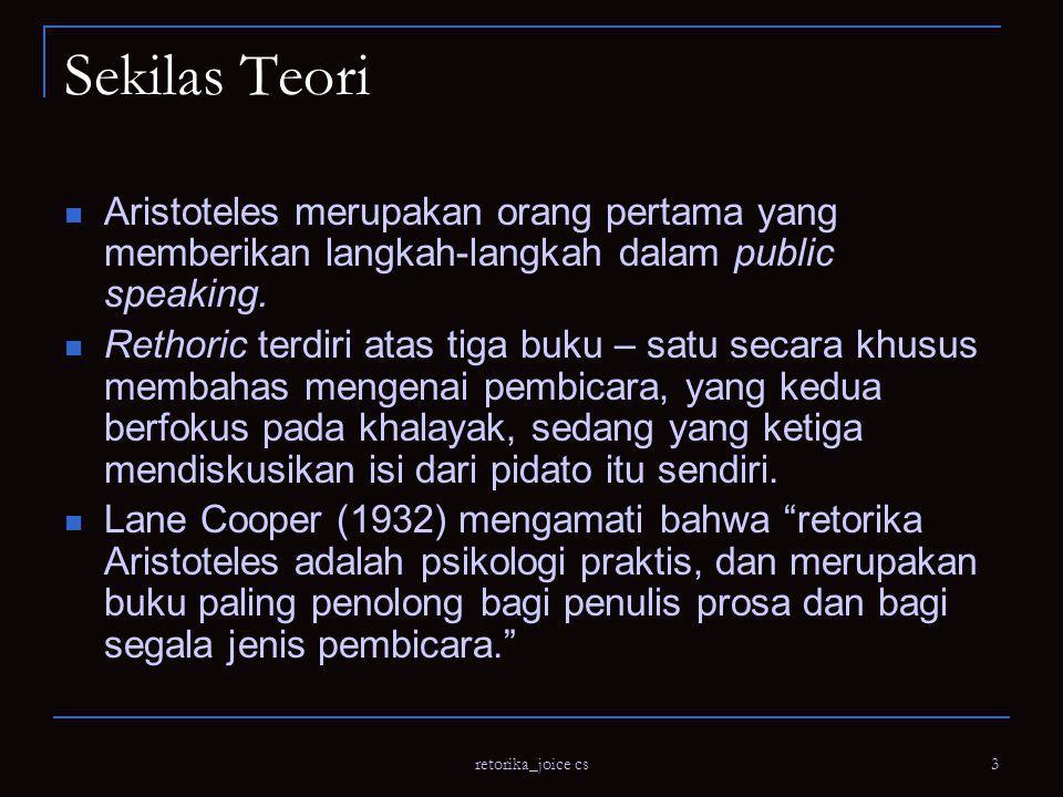 retorika_joice cs 4 Tradisi Retoris Aristoteles tertarik untuk mempelajari apa yang ada di sini dan sekarang.