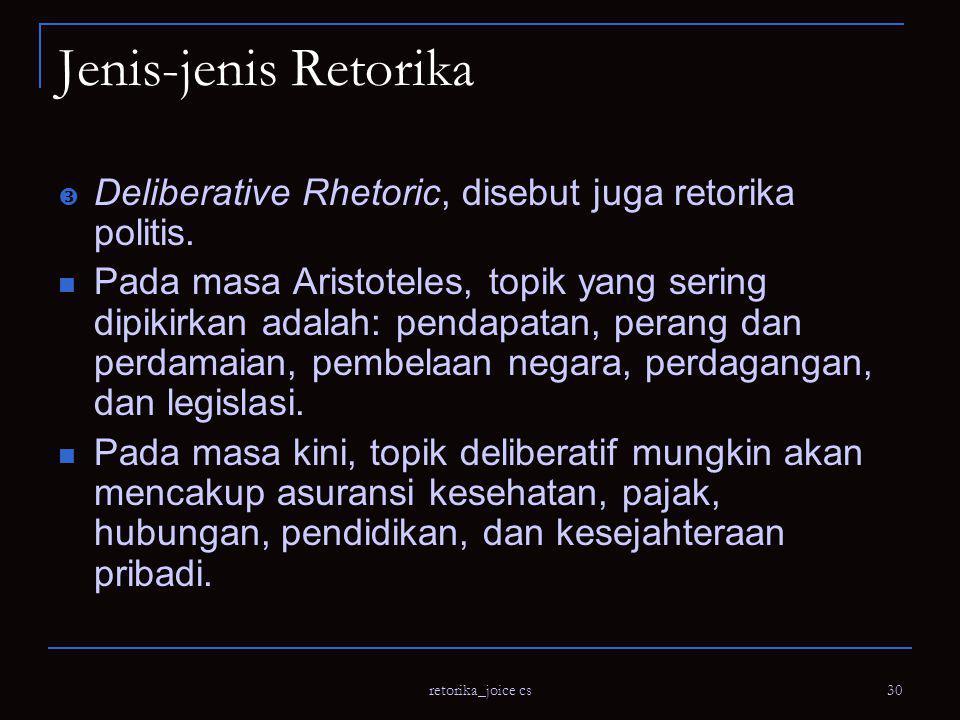 retorika_joice cs 30 Jenis-jenis Retorika  Deliberative Rhetoric, disebut juga retorika politis.