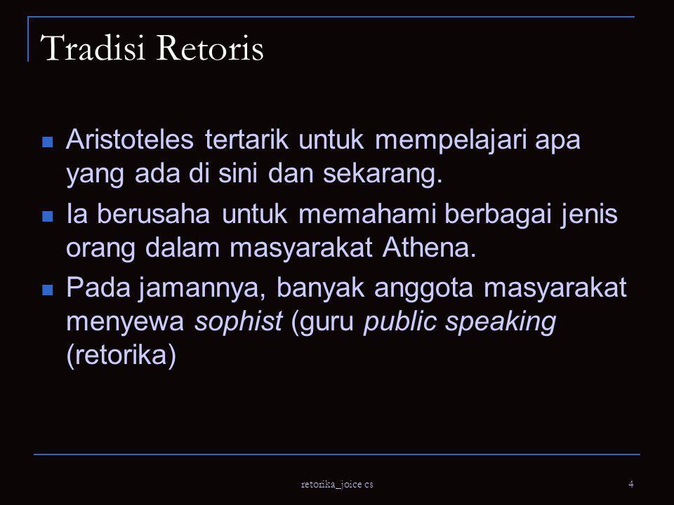 retorika_joice cs 5 Asumsi  Pembicara yang efektif harus mempertimbangkan khalayak mereka.