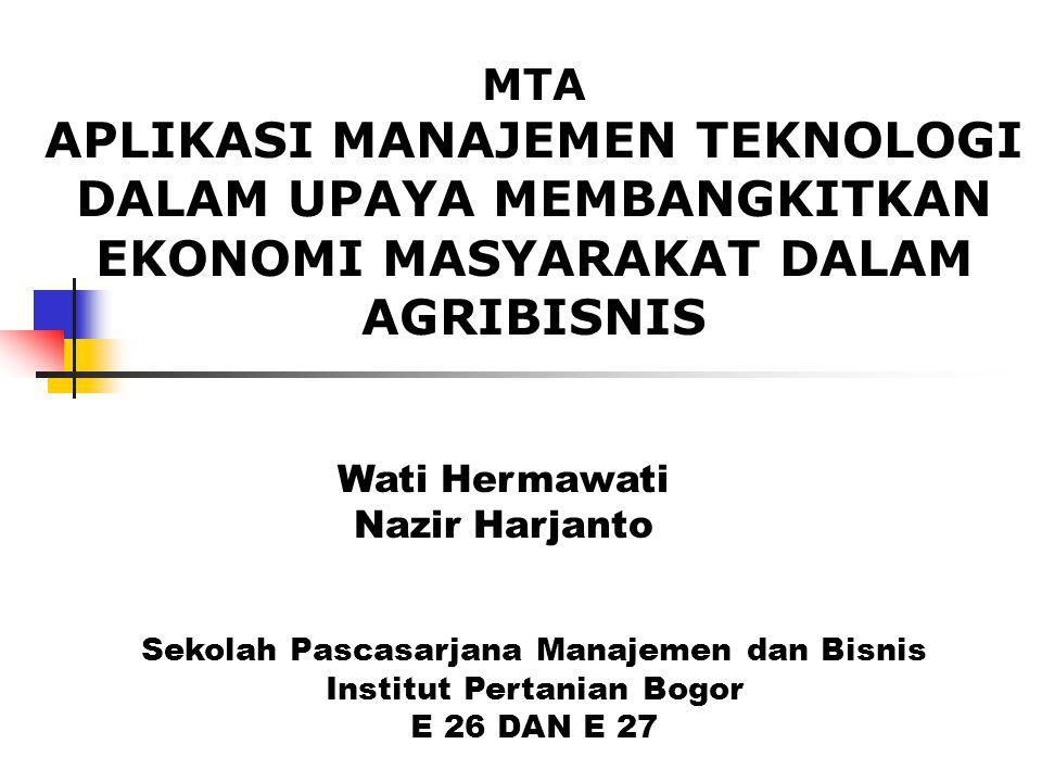 Sekolah Pascasarjana Manajemen dan Bisnis Institut Pertanian Bogor E 26 DAN E 27 MTA APLIKASI MANAJEMEN TEKNOLOGI DALAM UPAYA MEMBANGKITKAN EKONOMI MA