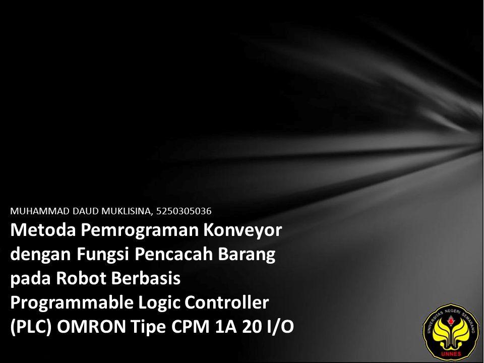MUHAMMAD DAUD MUKLISINA, 5250305036 Metoda Pemrograman Konveyor dengan Fungsi Pencacah Barang pada Robot Berbasis Programmable Logic Controller (PLC) OMRON Tipe CPM 1A 20 I/O