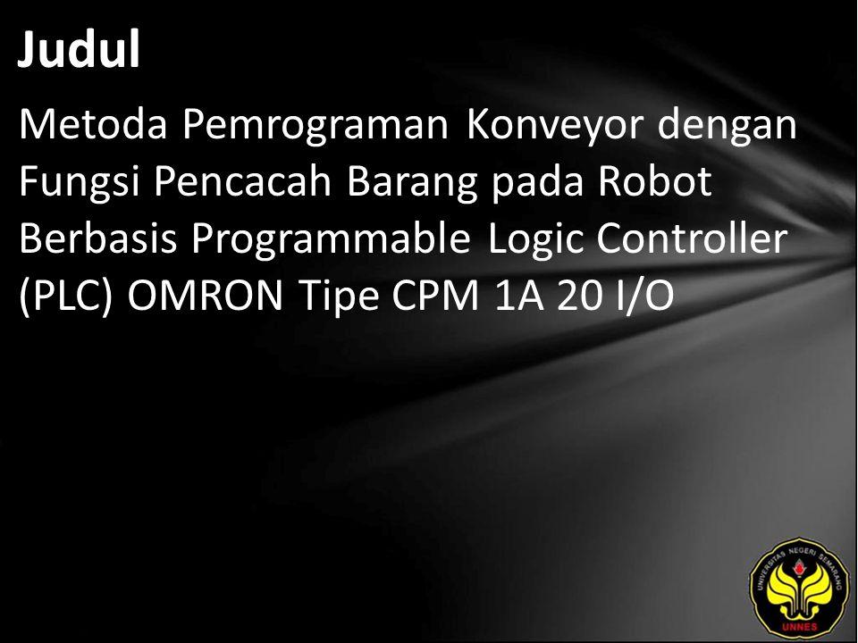 Judul Metoda Pemrograman Konveyor dengan Fungsi Pencacah Barang pada Robot Berbasis Programmable Logic Controller (PLC) OMRON Tipe CPM 1A 20 I/O