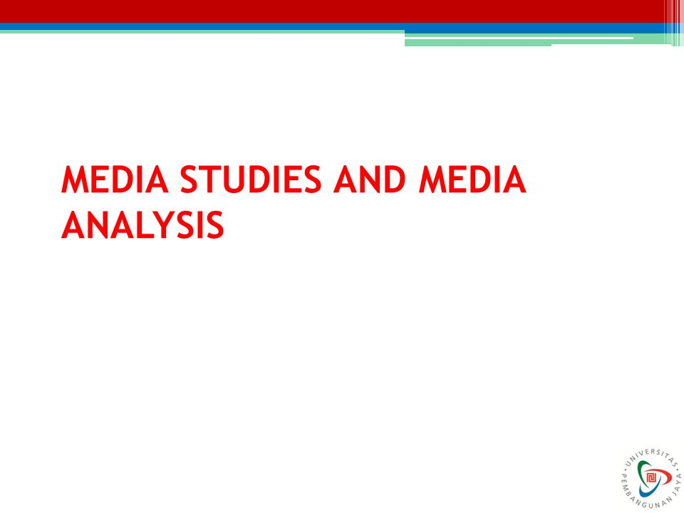 MEDIA STUDIES AND MEDIA ANALYSIS