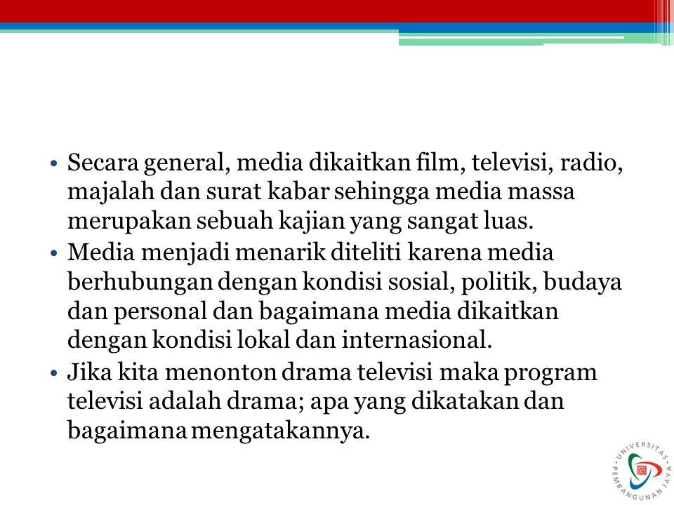 Secara general, media dikaitkan film, televisi, radio, majalah dan surat kabar sehingga media massa merupakan sebuah kajian yang sangat luas.