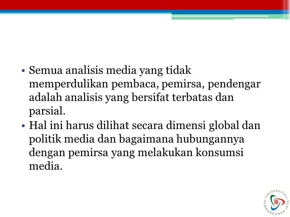 Semua analisis media yang tidak memperdulikan pembaca, pemirsa, pendengar adalah analisis yang bersifat terbatas dan parsial.