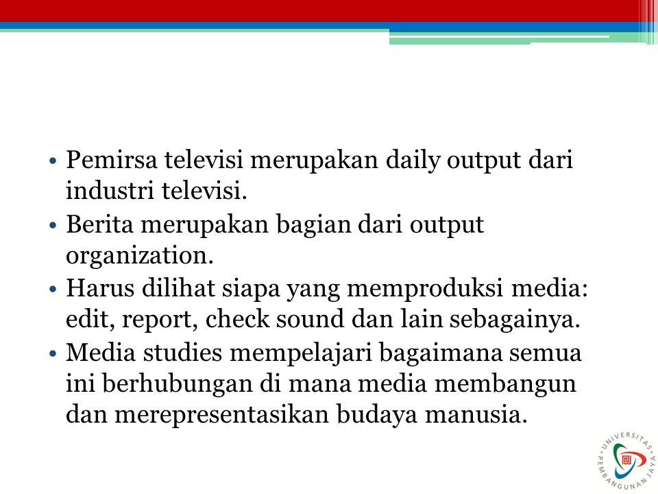 ANALISIS/OUTPUT MEDIA Media output adalah bagaimana produksi media dan organisasi media terhadap audiences.