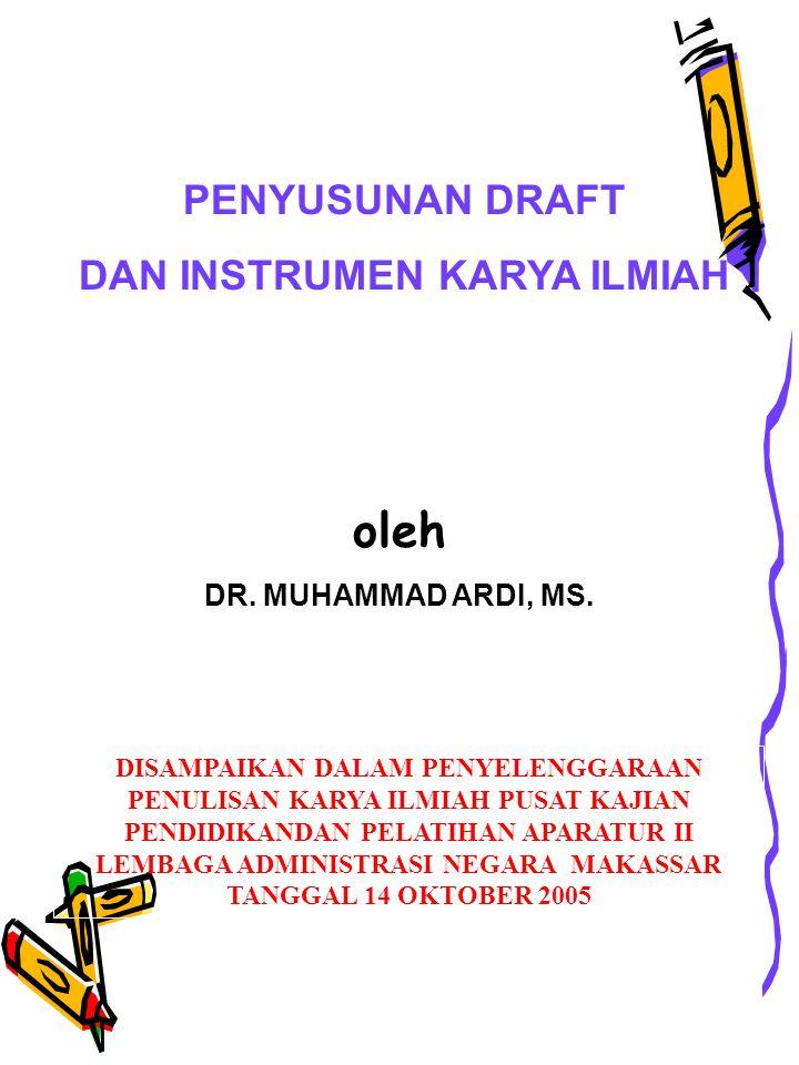 PENYUSUNAN DRAFT DAN INSTRUMEN KARYA ILMIAH DISAMPAIKAN DALAM PENYELENGGARAAN PENULISAN KARYA ILMIAH PUSAT KAJIAN PENDIDIKANDAN PELATIHAN APARATUR II LEMBAGA ADMINISTRASI NEGARA MAKASSAR TANGGAL 14 OKTOBER 2005 oleh DR.