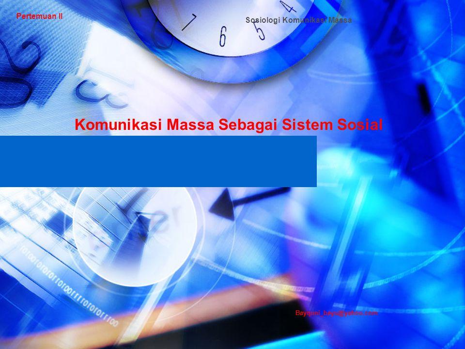 Pertemuan II Komunikasi Massa Sebagai Sistem Sosial Sosiologi Komunikasi Massa Bayquni_bayu@yahoo.com