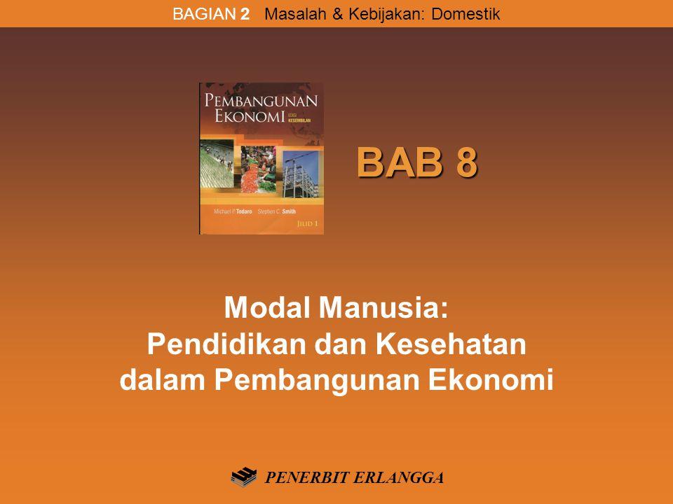 BAB 8 BAB 8 Modal Manusia: Pendidikan dan Kesehatan dalam Pembangunan Ekonomi BAGIAN 2 Masalah & Kebijakan: Domestik PENERBIT ERLANGGA