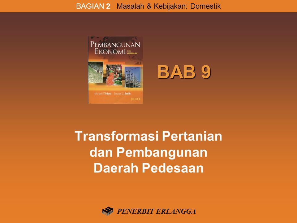 BAB 9 BAB 9 Transformasi Pertanian dan Pembangunan Daerah Pedesaan BAGIAN 2 Masalah & Kebijakan: Domestik PENERBIT ERLANGGA