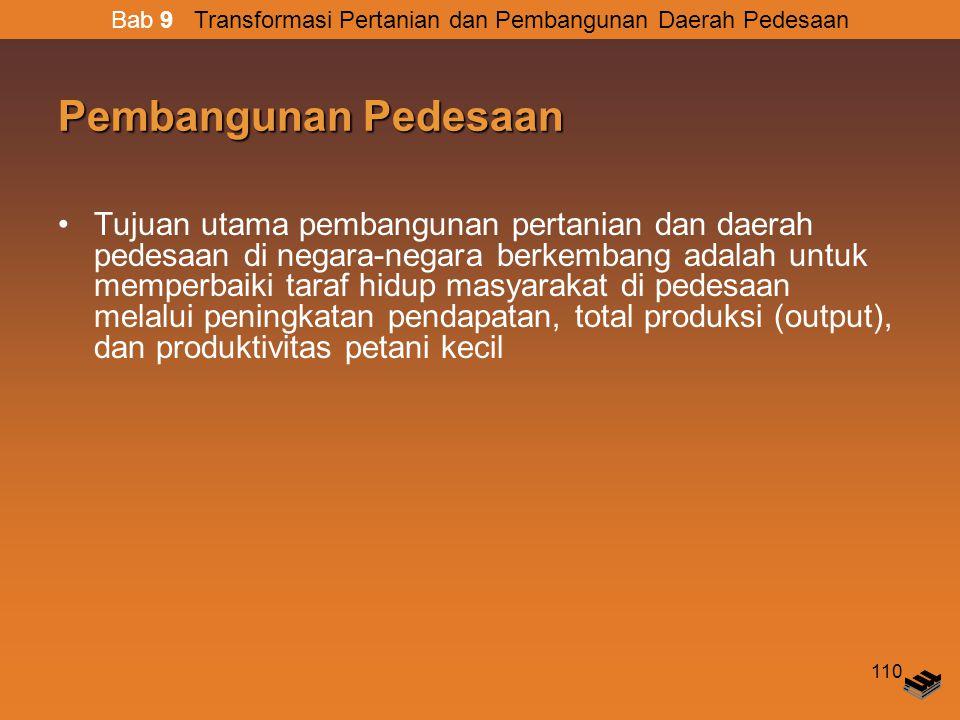 110 Pembangunan Pedesaan Tujuan utama pembangunan pertanian dan daerah pedesaan di negara-negara berkembang adalah untuk memperbaiki taraf hidup masyarakat di pedesaan melalui peningkatan pendapatan, total produksi (output), dan produktivitas petani kecil Bab 9 Transformasi Pertanian dan Pembangunan Daerah Pedesaan