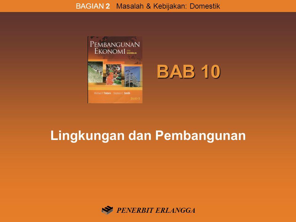 BAB 10 BAB 10 Lingkungan dan Pembangunan BAGIAN 2 Masalah & Kebijakan: Domestik PENERBIT ERLANGGA