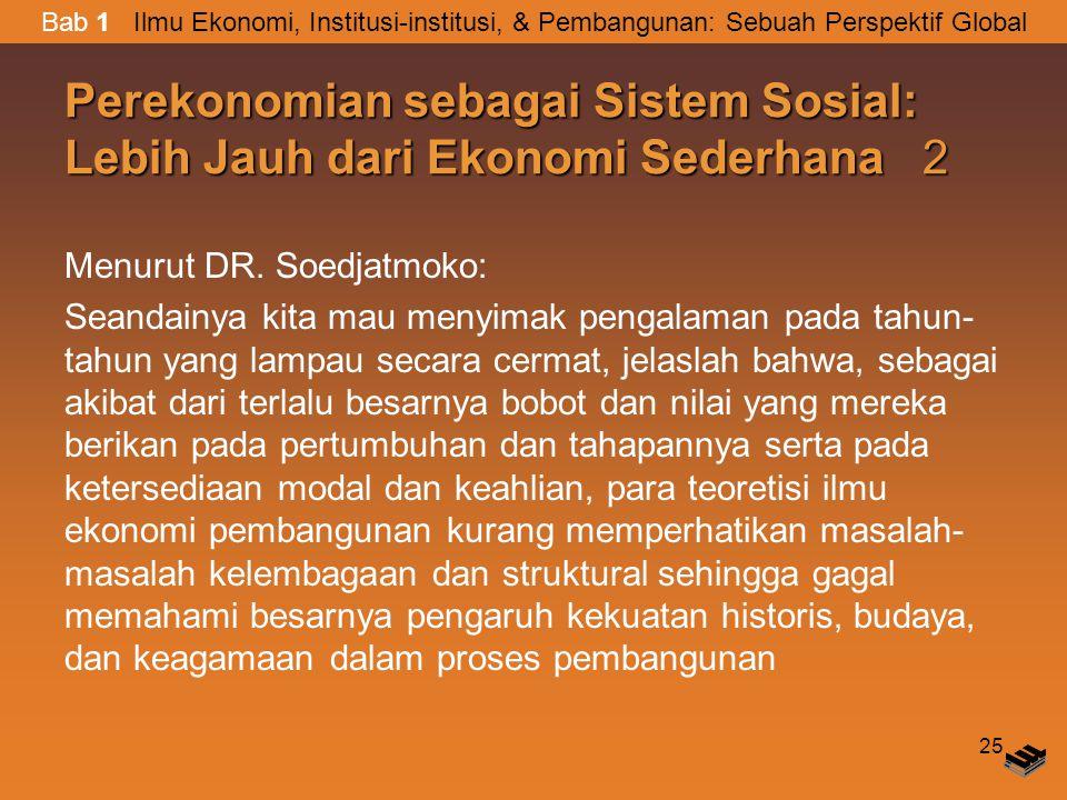 25 Perekonomian sebagai Sistem Sosial: Lebih Jauh dari Ekonomi Sederhana 2 Menurut DR.