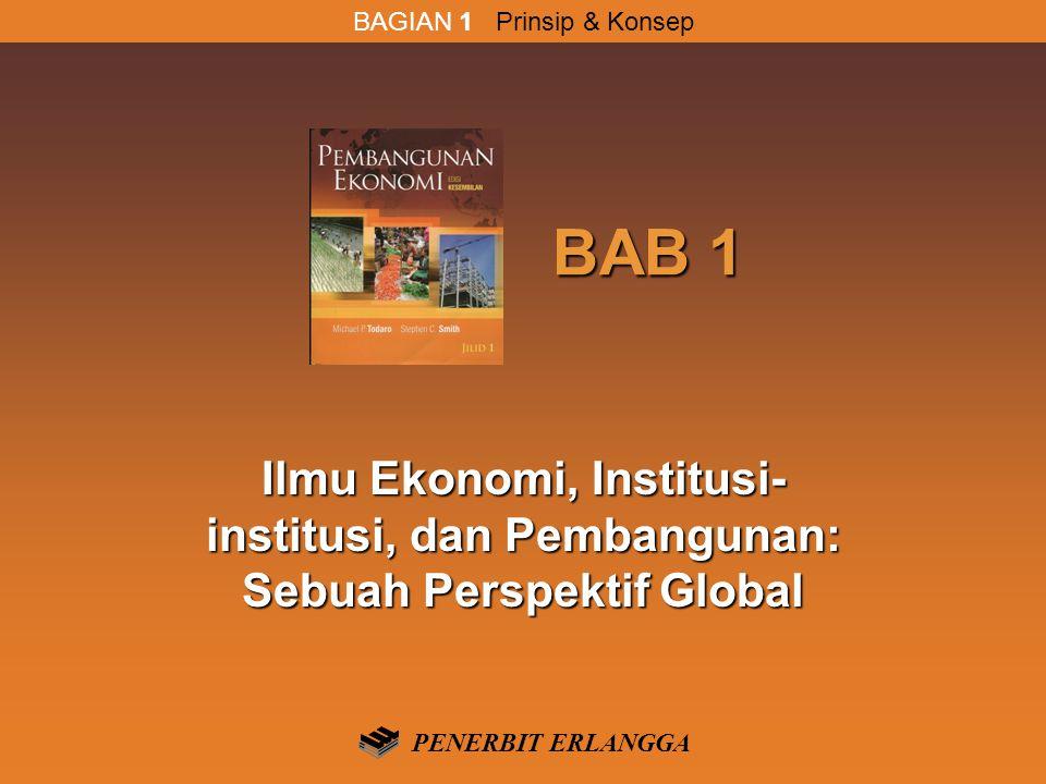 BAB 1 BAB 1 Ilmu Ekonomi, Institusi- institusi, dan Pembangunan: Sebuah Perspektif Global BAGIAN 1 Prinsip & Konsep PENERBIT ERLANGGA