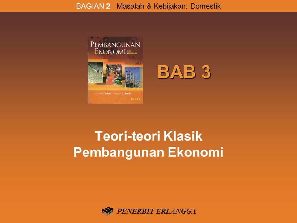 BAB 3 BAB 3 Teori-teori Klasik Pembangunan Ekonomi BAGIAN 2 Masalah & Kebijakan: Domestik PENERBIT ERLANGGA