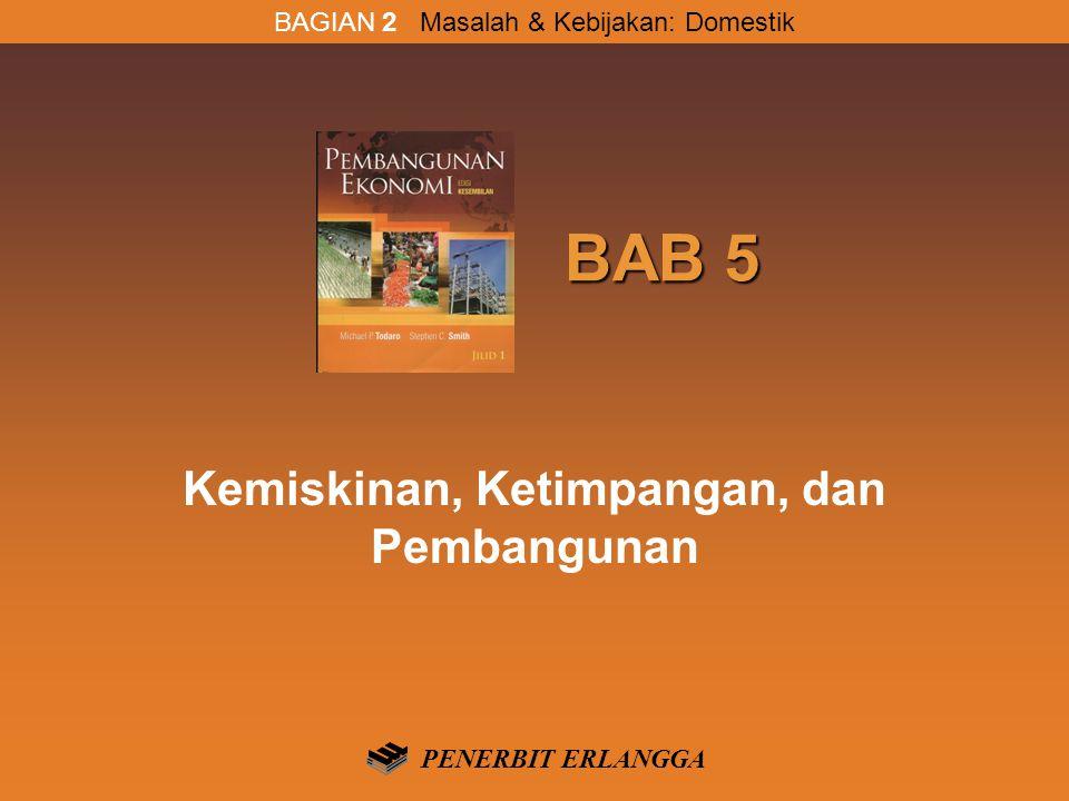 BAB 5 BAB 5 Kemiskinan, Ketimpangan, dan Pembangunan BAGIAN 2 Masalah & Kebijakan: Domestik PENERBIT ERLANGGA