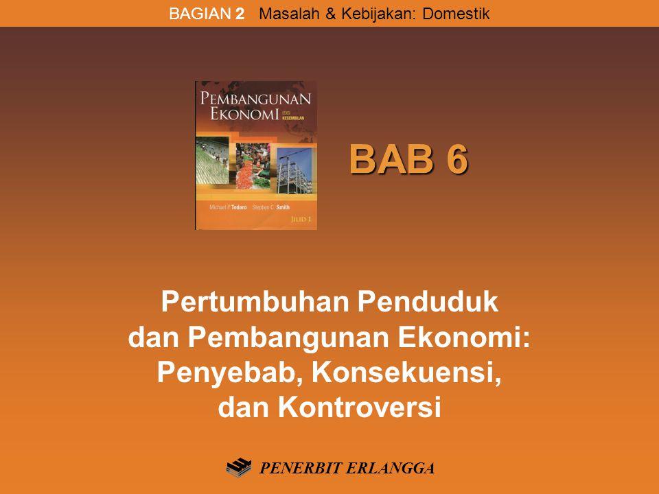 BAB 6 BAB 6 Pertumbuhan Penduduk dan Pembangunan Ekonomi: Penyebab, Konsekuensi, dan Kontroversi BAGIAN 2 Masalah & Kebijakan: Domestik PENERBIT ERLANGGA