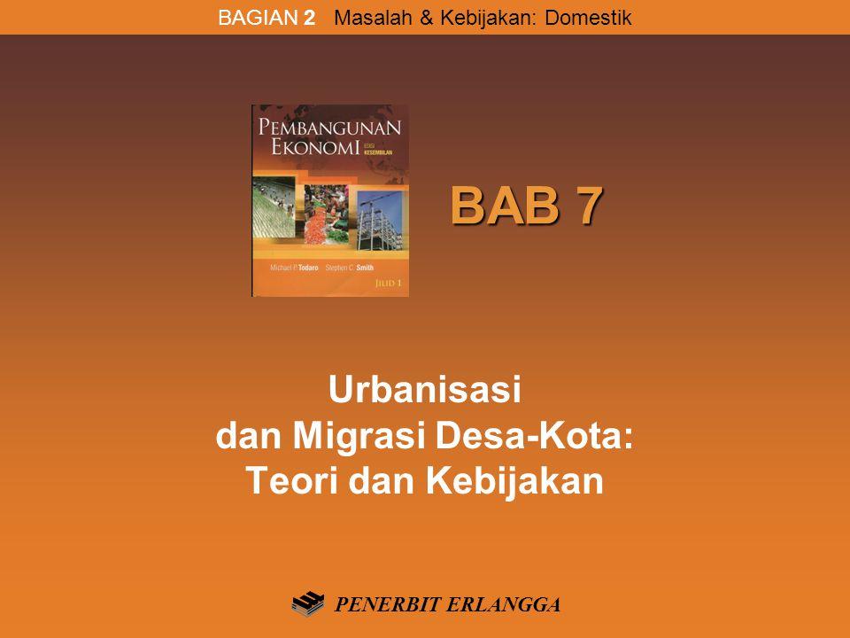 BAB 7 BAB 7 Urbanisasi dan Migrasi Desa-Kota: Teori dan Kebijakan BAGIAN 2 Masalah & Kebijakan: Domestik PENERBIT ERLANGGA