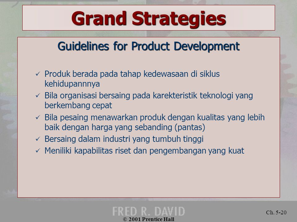 © 2001 Prentice Hall Ch. 5-20 Grand Strategies Guidelines for Product Development Produk berada pada tahap kedewasaan di siklus kehidupannnya Bila org