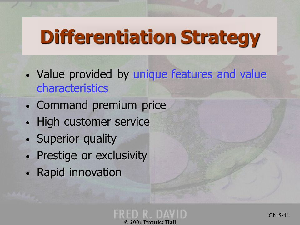 © 2001 Prentice Hall Ch. 5-41 Differentiation Strategy Value provided by unique features and value characteristics Value provided by unique features a