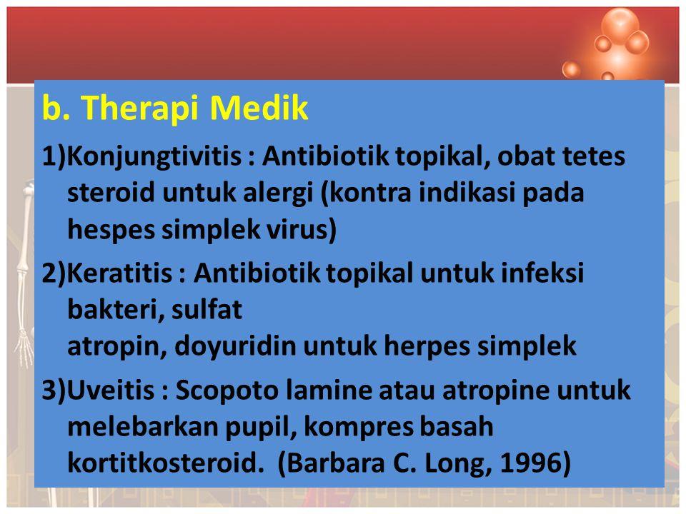 b. Therapi Medik 1)Konjungtivitis : Antibiotik topikal, obat tetes steroid untuk alergi (kontra indikasi pada hespes simplek virus) 2)Keratitis : Anti