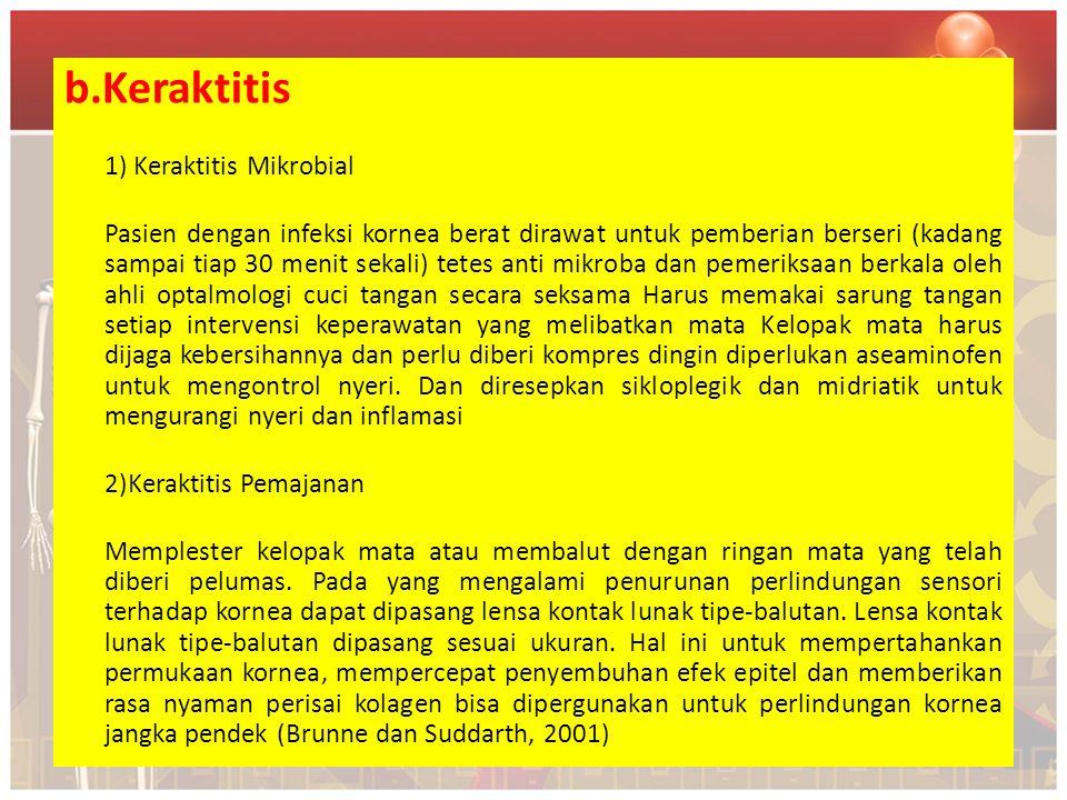 b.Keraktitis 1) Keraktitis Mikrobial Pasien dengan infeksi kornea berat dirawat untuk pemberian berseri (kadang sampai tiap 30 menit sekali) tetes ant