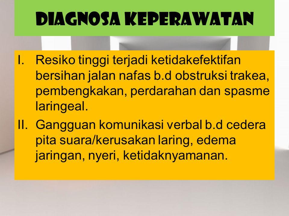 DIAGNOSA KEPERAWATAN I.Resiko tinggi terjadi ketidakefektifan bersihan jalan nafas b.d obstruksi trakea, pembengkakan, perdarahan dan spasme laringeal