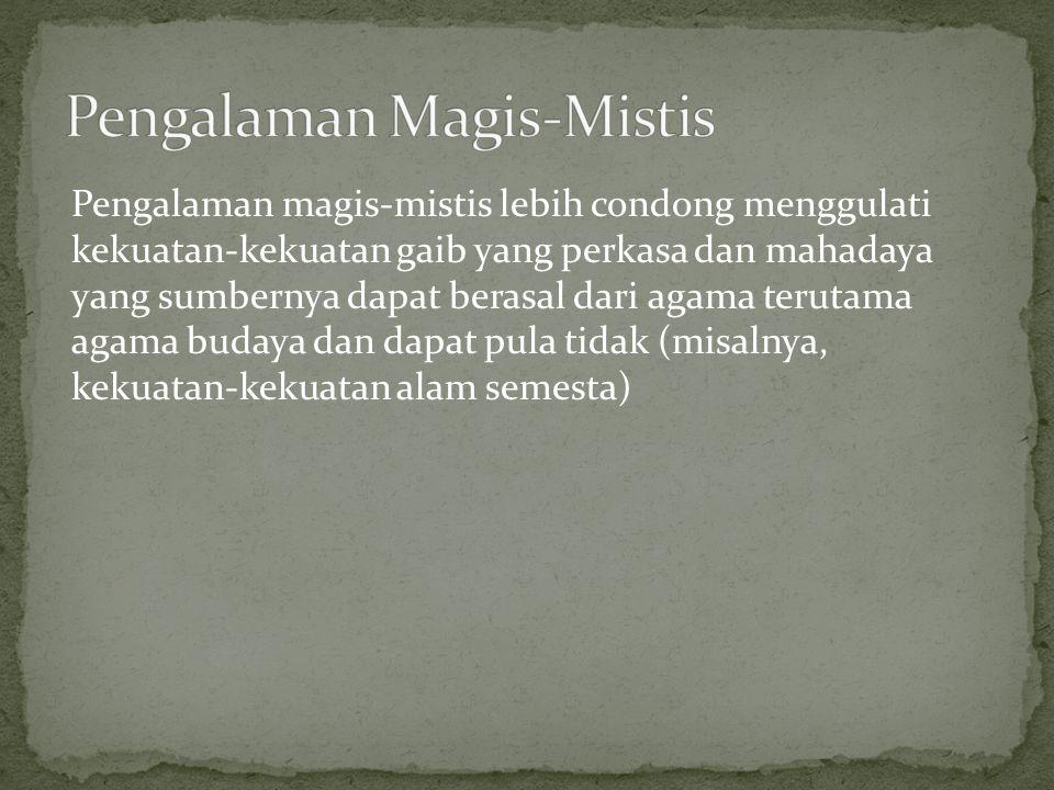 Pengalaman magis-mistis lebih condong menggulati kekuatan-kekuatan gaib yang perkasa dan mahadaya yang sumbernya dapat berasal dari agama terutama aga