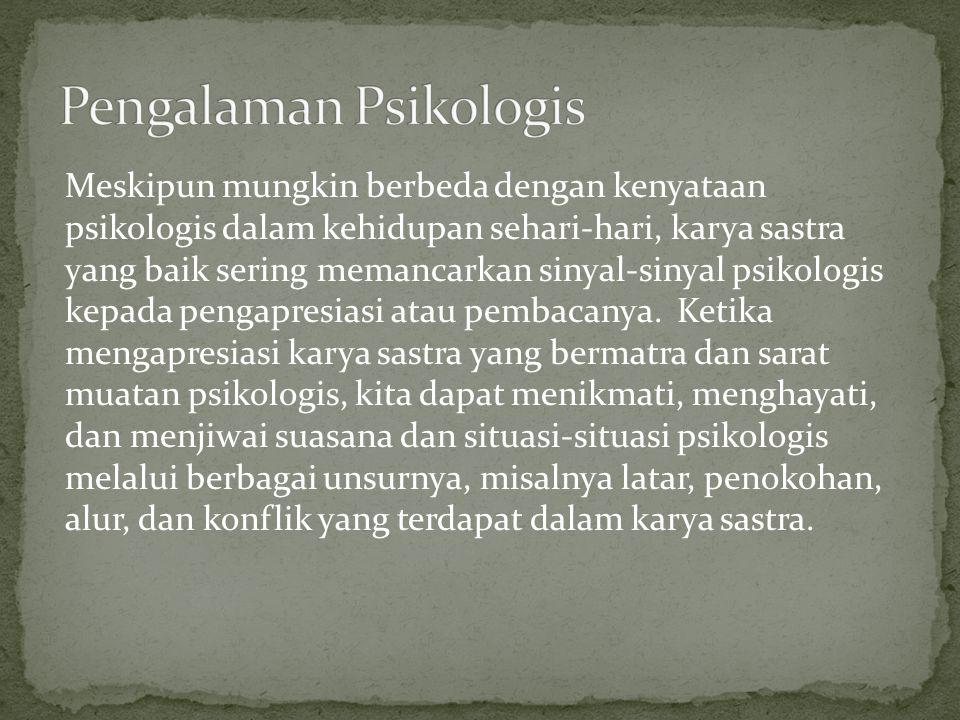 Meskipun mungkin berbeda dengan kenyataan psikologis dalam kehidupan sehari-hari, karya sastra yang baik sering memancarkan sinyal-sinyal psikologis k