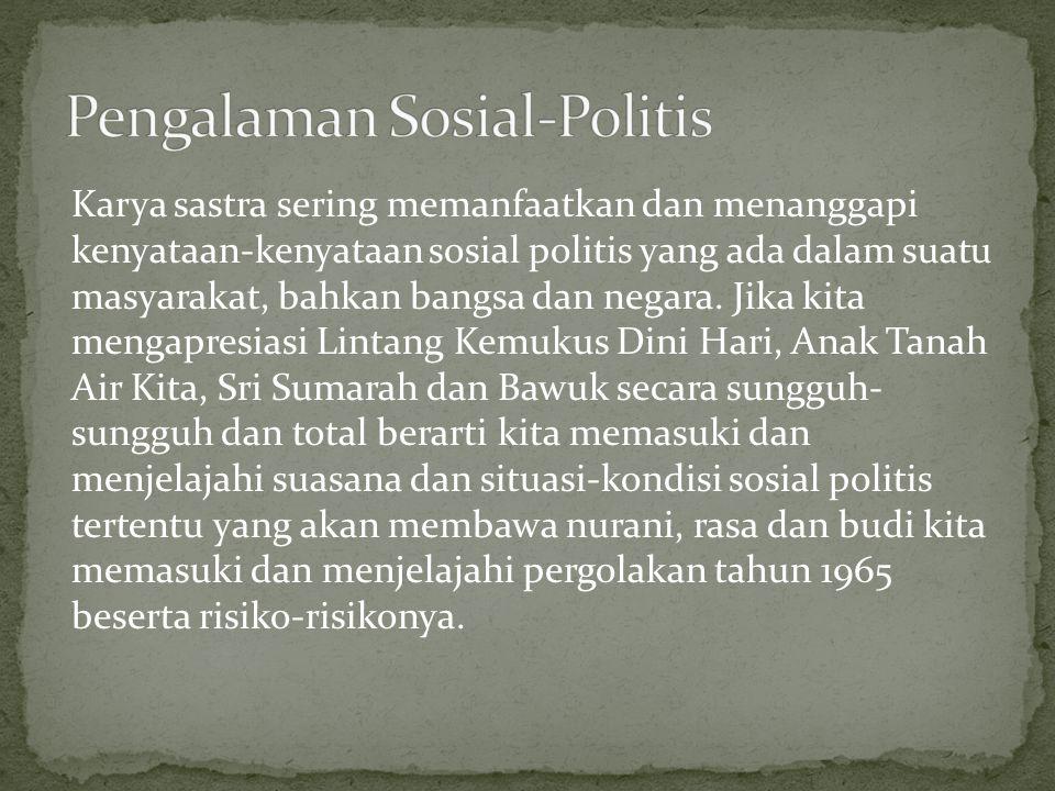 Karya sastra sering memanfaatkan dan menanggapi kenyataan-kenyataan sosial politis yang ada dalam suatu masyarakat, bahkan bangsa dan negara. Jika kit